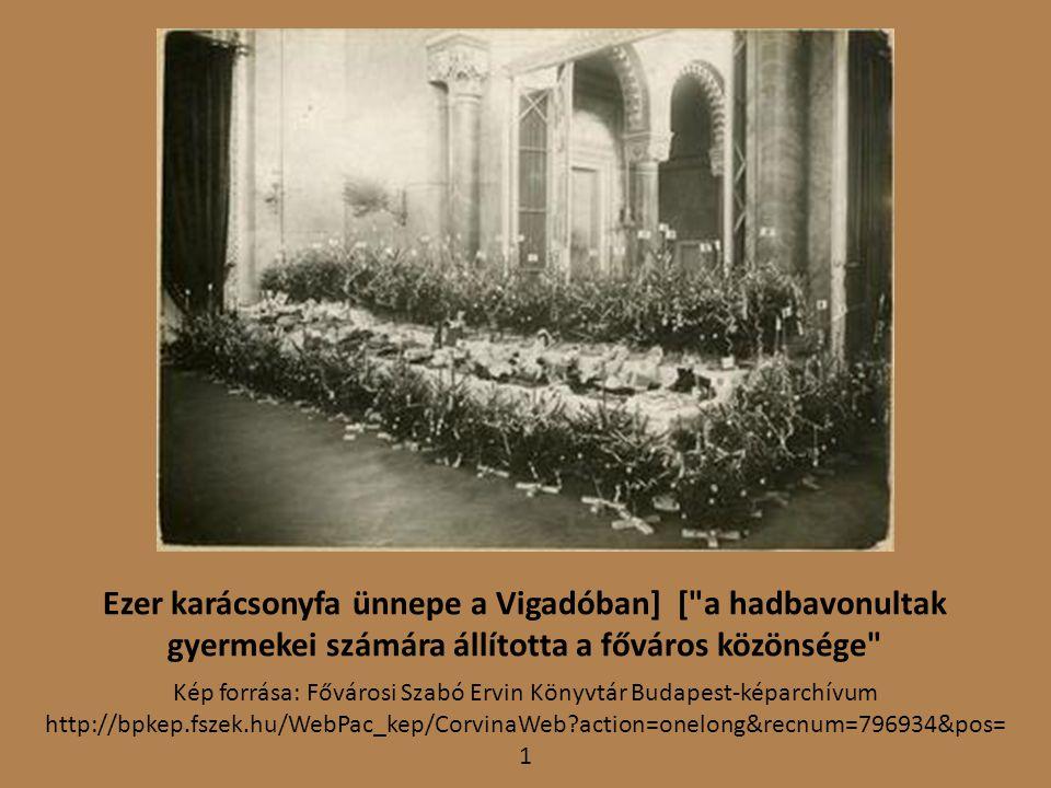 Ezer karácsonyfa ünnepe a Vigadóban] [ a hadbavonultak gyermekei számára állította a főváros közönsége Kép forrása: Fővárosi Szabó Ervin Könyvtár Budapest-képarchívum http://bpkep.fszek.hu/WebPac_kep/CorvinaWeb?action=onelong&recnum=796934&pos= 1