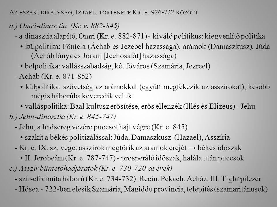 A Z ÉSZAKI KIRÁLYSÁG, I ZRAEL, TÖRTÉNETE K R. E. 926-722 KÖZÖTT a.) Omri-dinasztia (Kr. e. 882-845) - a dinasztia alapító, Omri (Kr. e. 882-871) - kiv