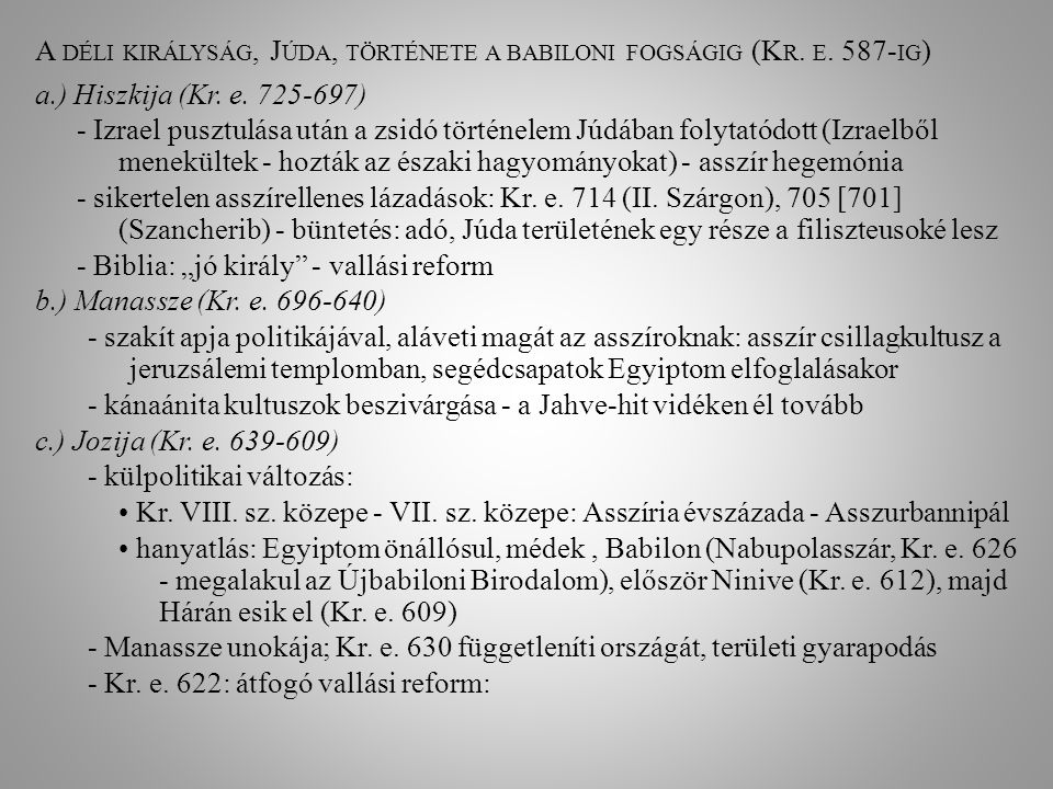 A DÉLI KIRÁLYSÁG, J ÚDA, TÖRTÉNETE A BABILONI FOGSÁGIG (K R. E. 587- IG ) a.) Hiszkija (Kr. e. 725-697) - Izrael pusztulása után a zsidó történelem Jú