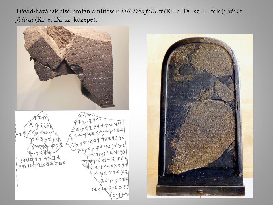 Dávid-házának első profán említései: Tell-Dán felirat (Kr. e. IX. sz. II. fele); Mesa felirat (Kr. e. IX. sz. közepe).