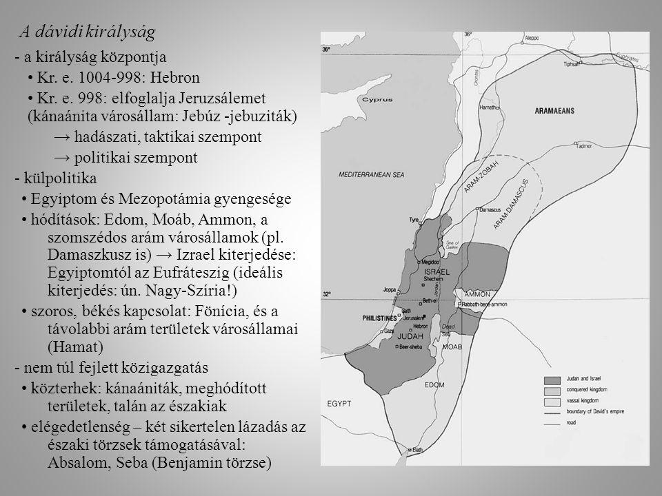 A dávidi királyság - a királyság központja Kr. e. 1004-998: Hebron Kr. e. 998: elfoglalja Jeruzsálemet (kánaánita városállam: Jebúz -jebuziták) → hadá