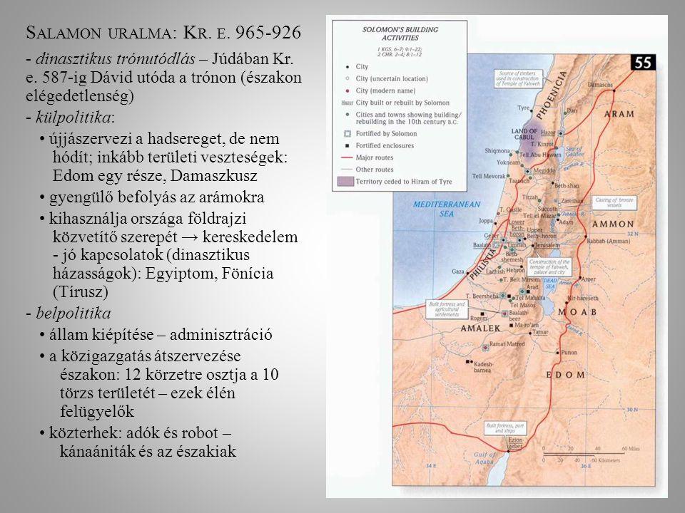 S ALAMON URALMA : K R. E. 965-926 - dinasztikus trónutódlás – Júdában Kr. e. 587-ig Dávid utóda a trónon (északon elégedetlenség) - külpolitika: újjás