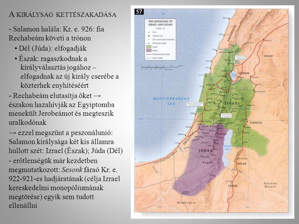A KIRÁLYSÁG KETTÉSZAKADÁSA - Salamon halála: Kr. e. 926: fia Rechabeám követi a trónon Dél (Júda): elfogadják Észak: ragaszkodnak a királyválasztás jo