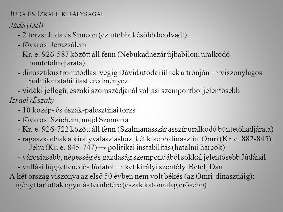 J ÚDA ÉS I ZRAEL KIRÁLYSÁGAI Júda (Dél) - 2 törzs: Júda és Simeon (ez utóbbi később beolvadt) - főváros: Jeruzsálem - Kr. e. 926-587 között áll fenn (