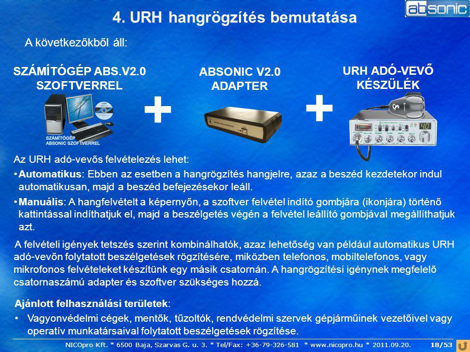 4. URH hangrögzítés bemutatása SZÁMÍTÓGÉP ABS.V2.0 SZOFTVERREL A következőkből áll: Az URH adó-vevős felvételezés lehet: Automatikus: Ebben az esetben