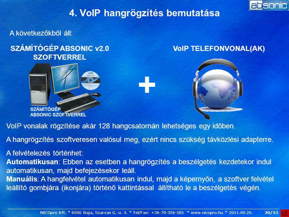 20/53 4. VoIP hangrögzítés bemutatása A következőkből áll: SZÁMÍTÓGÉP ABSONIC v2.0 SZOFTVERREL + VoIP TELEFONVONAL(AK) VoIP vonalak rögzítése akár 128