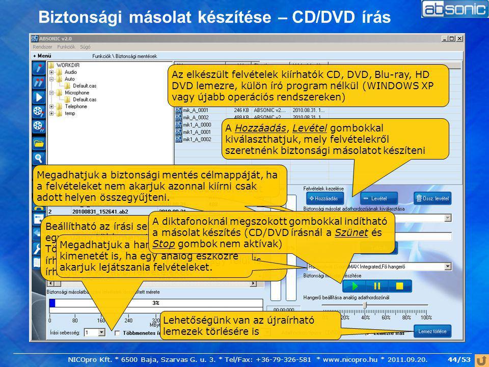 Biztonsági másolat készítése – CD/DVD írás Az elkészült felvételek kiírhatók CD, DVD, Blu-ray, HD DVD lemezre, külön író program nélkül (WINDOWS XP va