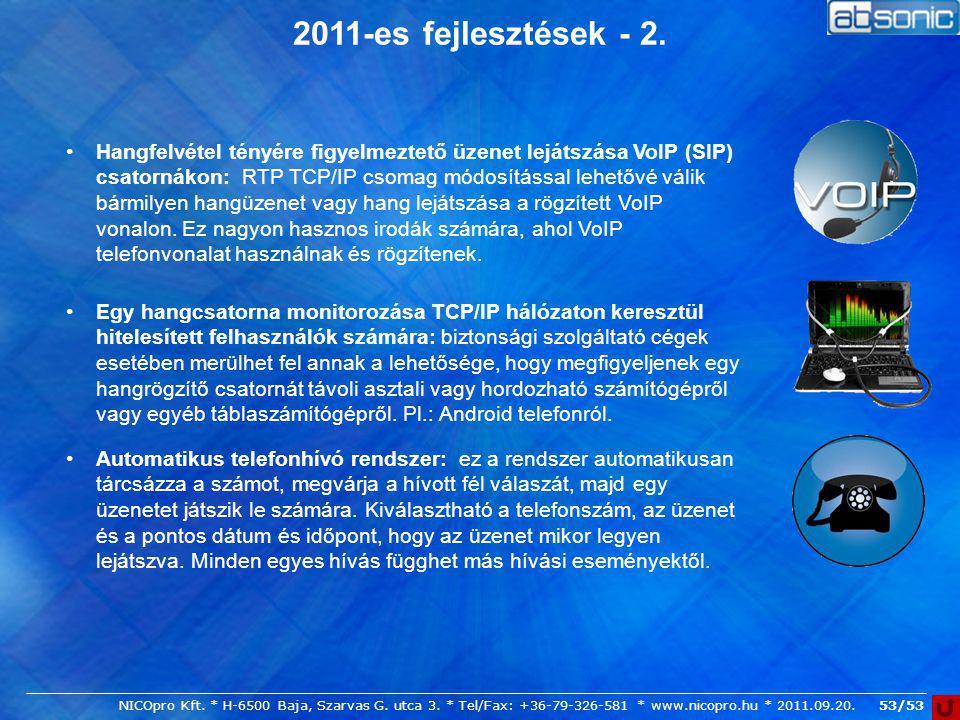 53/53 2011-es fejlesztések - 2. NICOpro Kft. * H-6500 Baja, Szarvas G. utca 3. * Tel/Fax: +36-79-326-581 * www.nicopro.hu * 2011.09.20. Hangfelvétel t