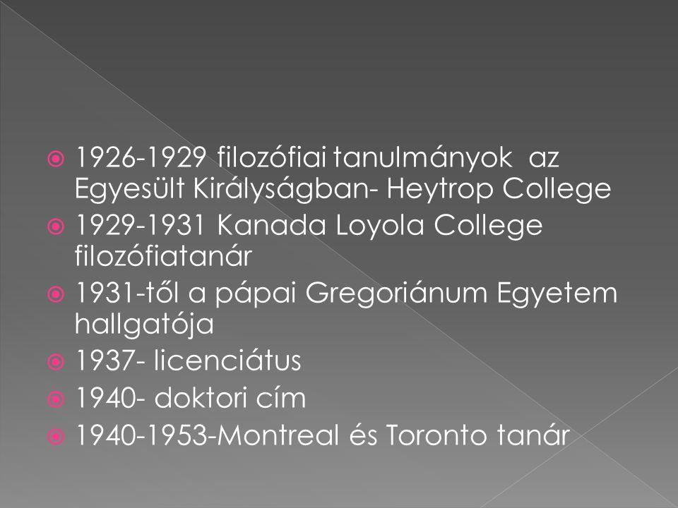  1926-1929 filozófiai tanulmányok az Egyesült Királyságban- Heytrop College  1929-1931 Kanada Loyola College filozófiatanár  1931-től a pápai Gregoriánum Egyetem hallgatója  1937- licenciátus  1940- doktori cím  1940-1953-Montreal és Toronto tanár