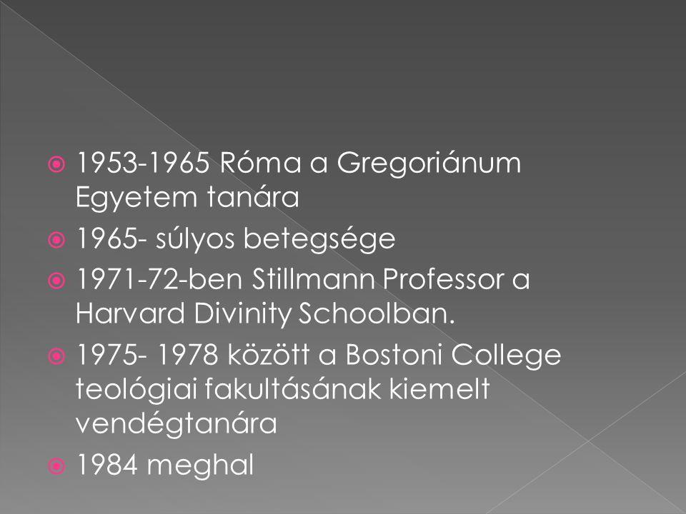  1953-1965 Róma a Gregoriánum Egyetem tanára  1965- súlyos betegsége  1971-72-ben Stillmann Professor a Harvard Divinity Schoolban.