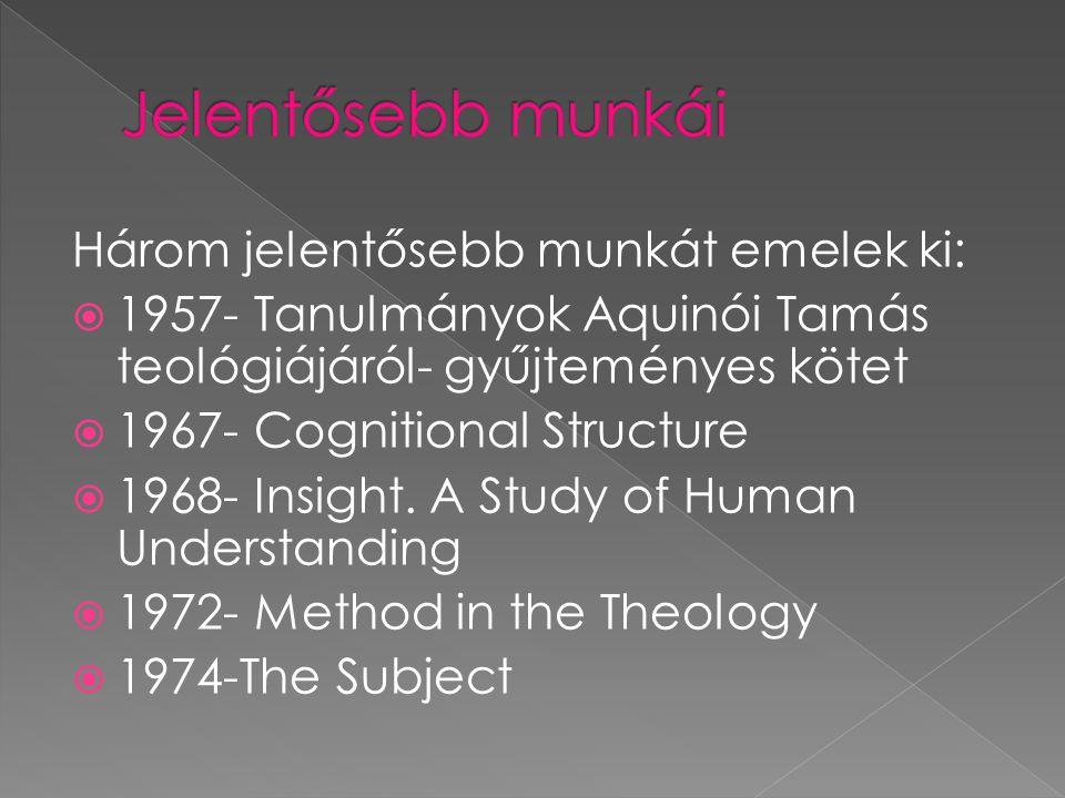 Három jelentősebb munkát emelek ki:  1957- Tanulmányok Aquinói Tamás teológiájáról- gyűjteményes kötet  1967- Cognitional Structure  1968- Insight.