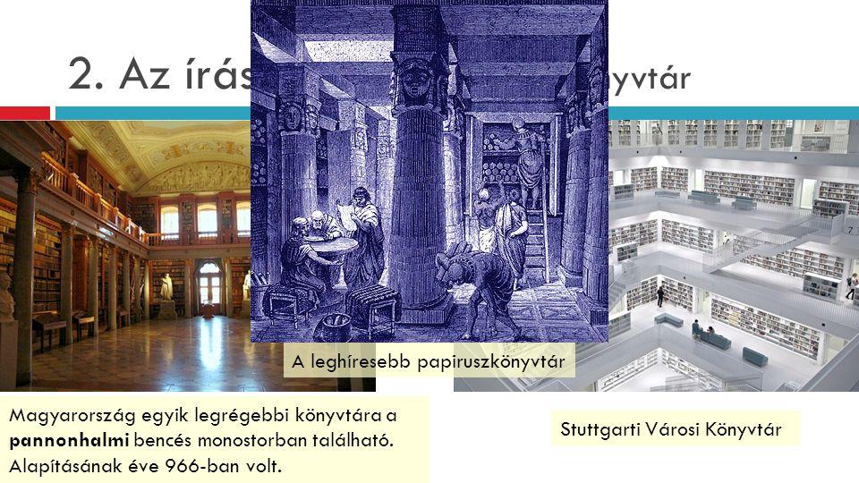 2. Az írás megjelenése - Könyvtár Magyarország egyik legrégebbi könyvtára a pannonhalmi bencés monostorban található. Alapításának éve 966-ban volt. S