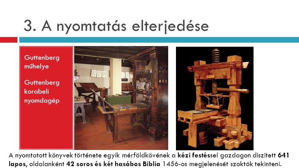 3. A nyomtatás elterjedése Guttenberg műhelye Guttenberg korabeli nyomdagép A nyomtatott könyvek története egyik mérföldkövének a kézi festéssel gazda
