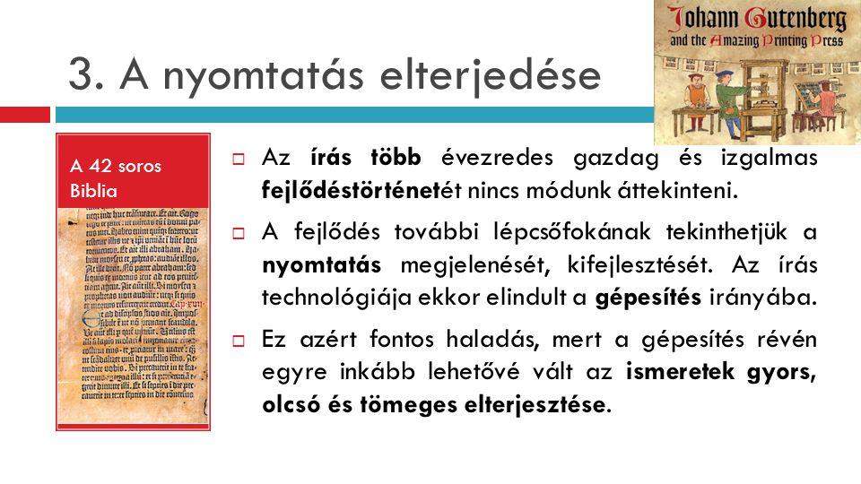 3. A nyomtatás elterjedése A 42 soros Biblia  Az írás több évezredes gazdag és izgalmas fejlődéstörténetét nincs módunk áttekinteni.  A fejlődés tov