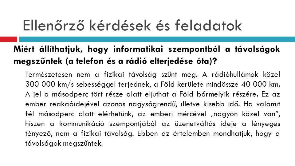 Ellenőrző kérdések és feladatok Miért állíthatjuk, hogy informatikai szempontból a távolságok megszűntek (a telefon és a rádió elterjedése óta)? Termé