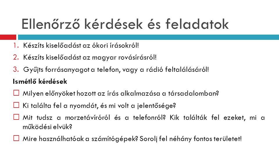 Ellenőrző kérdések és feladatok 1.Készíts kiselőadást az ókori írásokról! 2.Készíts kiselőadást az magyar rovásírásról! 3.Gyűjts forrásanyagot a telef