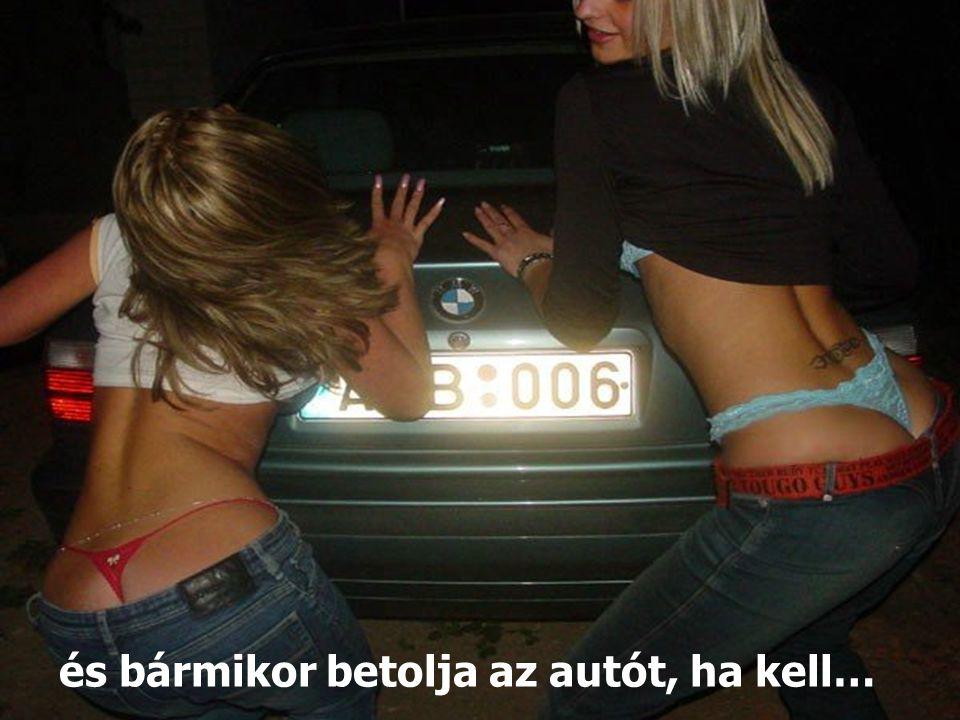 és bármikor betolja az autót, ha kell…