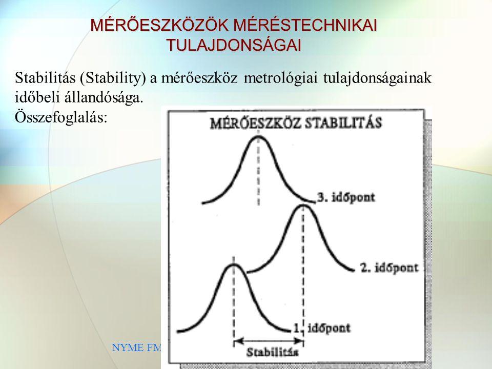 NYME FMK Terméktervezési és Gyártástechnológiai Intézet MÉRŐESZKÖZÖK MÉRÉSTECHNIKAI TULAJDONSÁGAI Stabilitás (Stability) a mérőeszköz metrológiai tulajdonságainak időbeli állandósága.