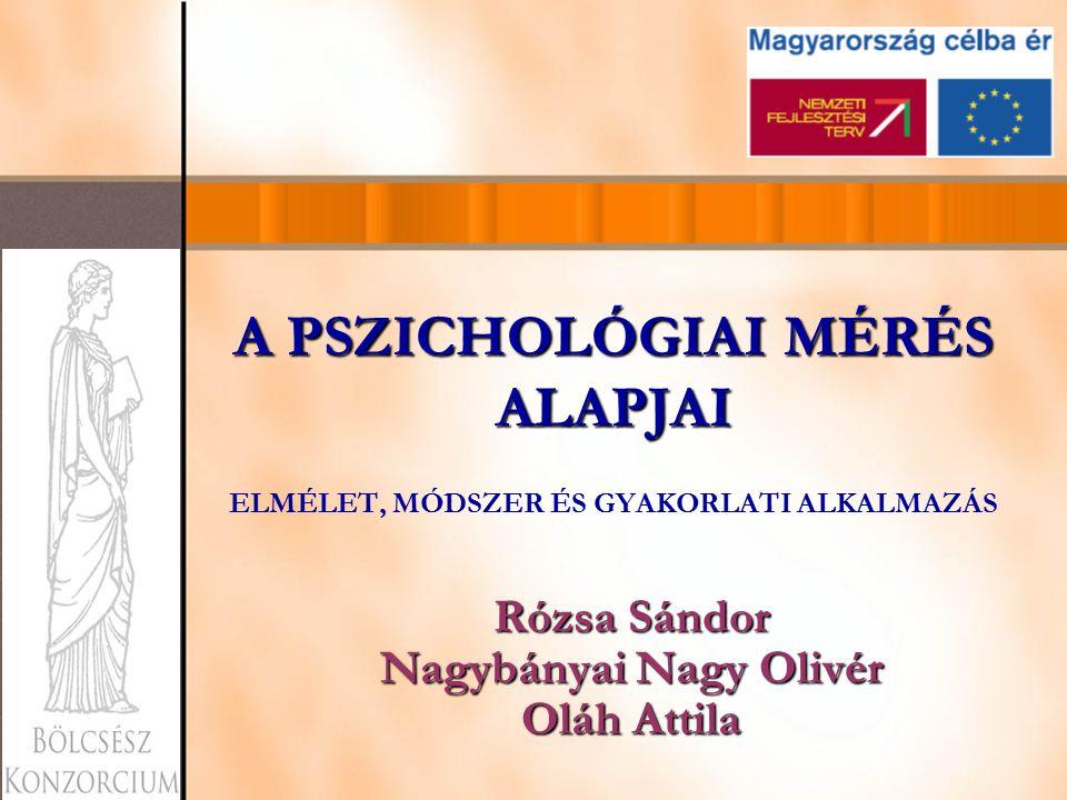 A PSZICHOLÓGIAI MÉRÉS ALAPJAI A PSZICHOLÓGIAI MÉRÉS ALAPJAI ELMÉLET, MÓDSZER ÉS GYAKORLATI ALKALMAZÁS Rózsa Sándor Nagybányai Nagy Olivér Oláh Attila