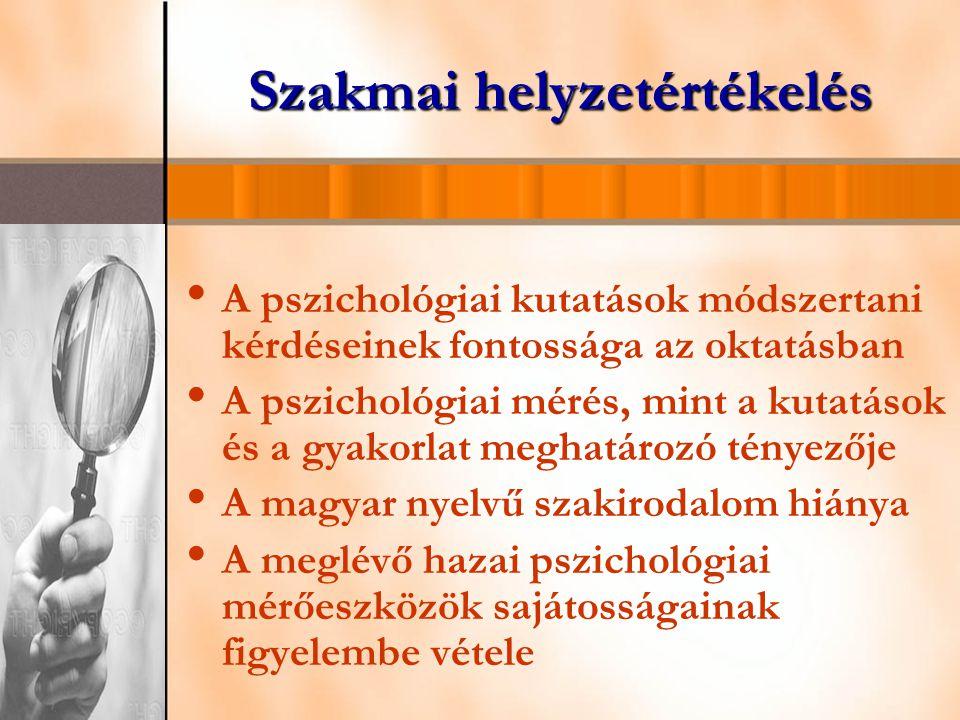 Szakmai helyzetértékelés A pszichológiai kutatások módszertani kérdéseinek fontossága az oktatásban A pszichológiai mérés, mint a kutatások és a gyako