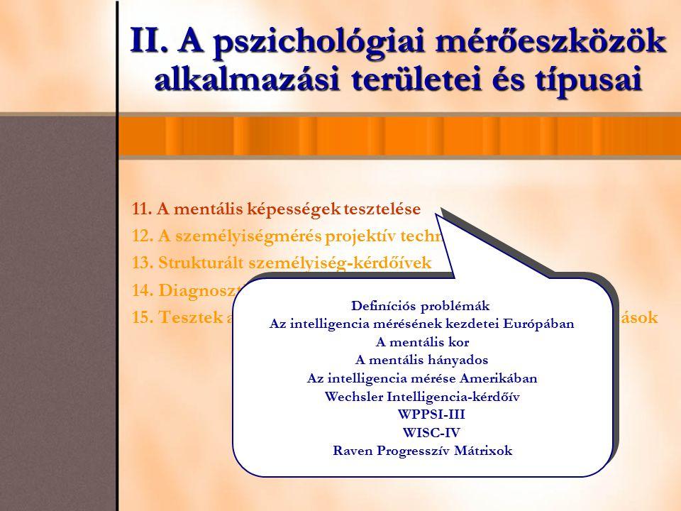 II. A pszichológiai mérőeszközök alkalmazási területei és típusai 11. A mentális képességek tesztelése 12. A személyiségmérés projektív technikái 13.