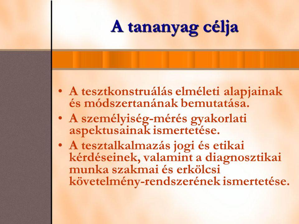 A tananyag célja A tesztkonstruálás elméleti alapjainak és módszertanának bemutatása. A személyiség-mérés gyakorlati aspektusainak ismertetése. A tesz