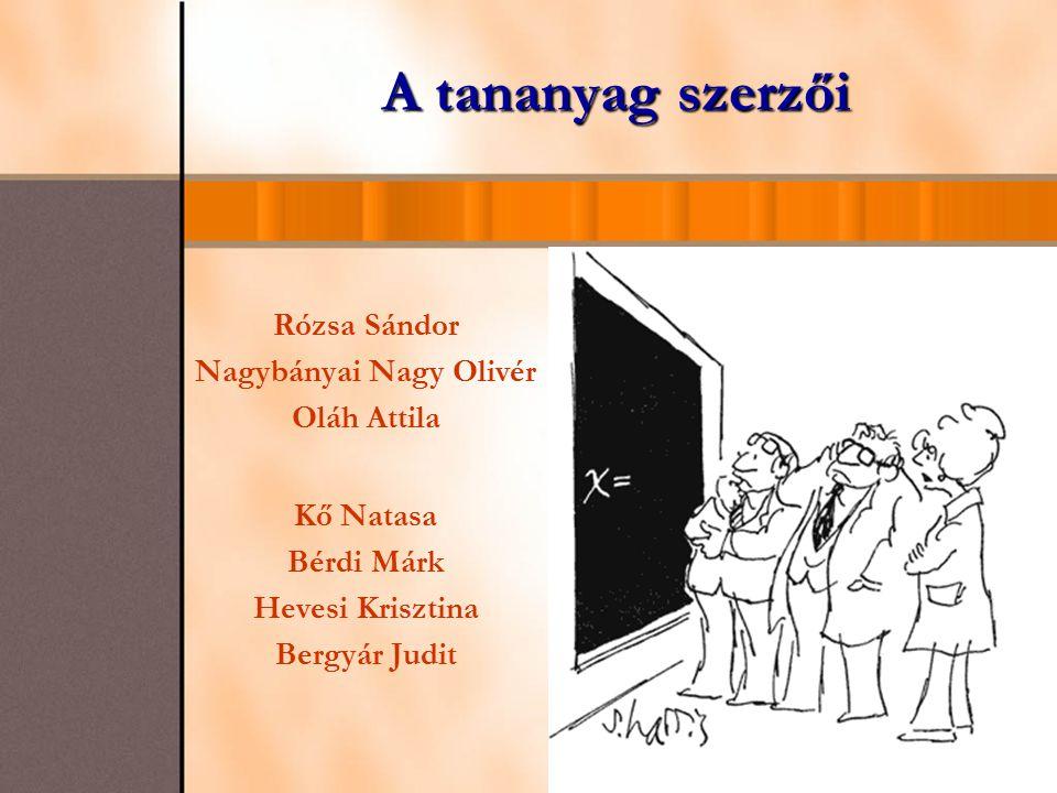 A tananyag szerzői Rózsa Sándor Nagybányai Nagy Olivér Oláh Attila Kő Natasa Bérdi Márk Hevesi Krisztina Bergyár Judit