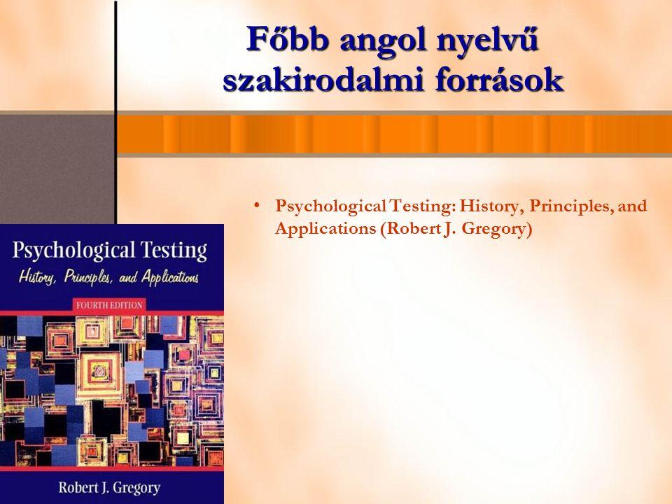 Főbb angol nyelvű szakirodalmi források Psychological Testing: History, Principles, and Applications (Robert J. Gregory)