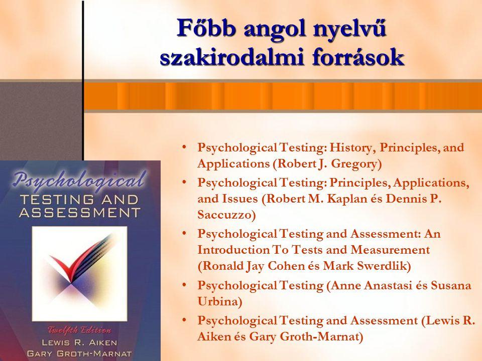 Főbb angol nyelvű szakirodalmi források Psychological Testing: History, Principles, and Applications (Robert J. Gregory) Psychological Testing: Princi