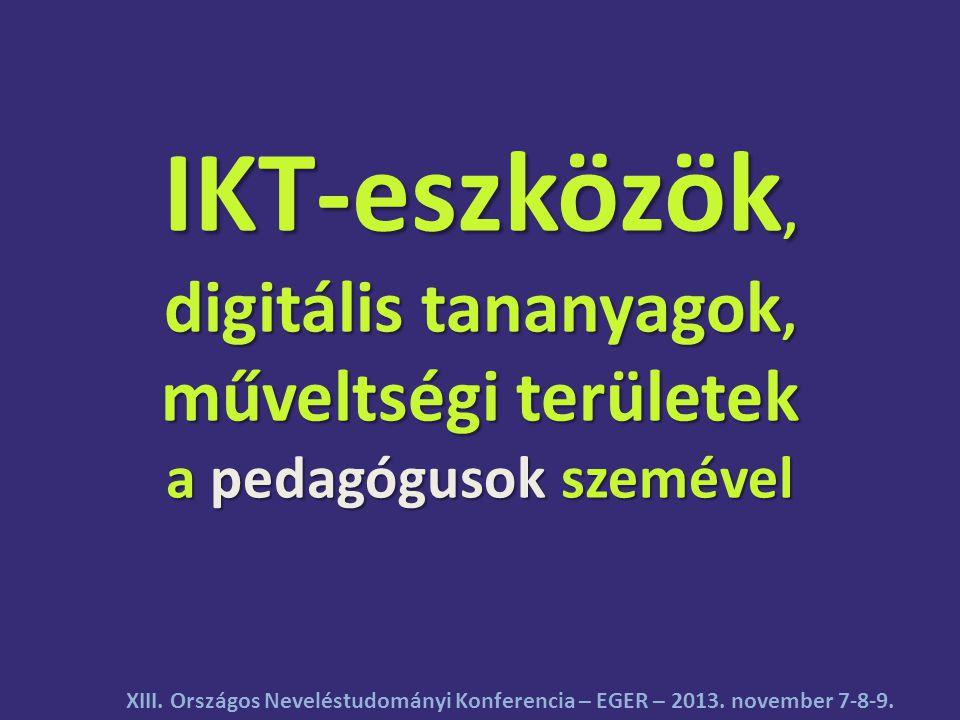 IKT-eszközök, digitális tananyagok, műveltségi területek a pedagógusok szemével XIII.