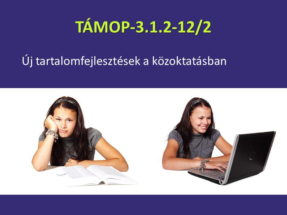 TÁMOP-3.1.2-12/2 Új tartalomfejlesztések a közoktatásban