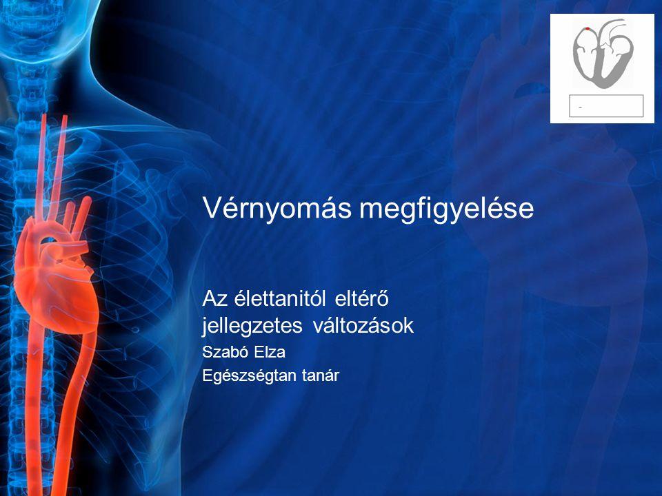 Vérnyomás megfigyelése Az élettanitól eltérő jellegzetes változások Szabó Elza Egészségtan tanár