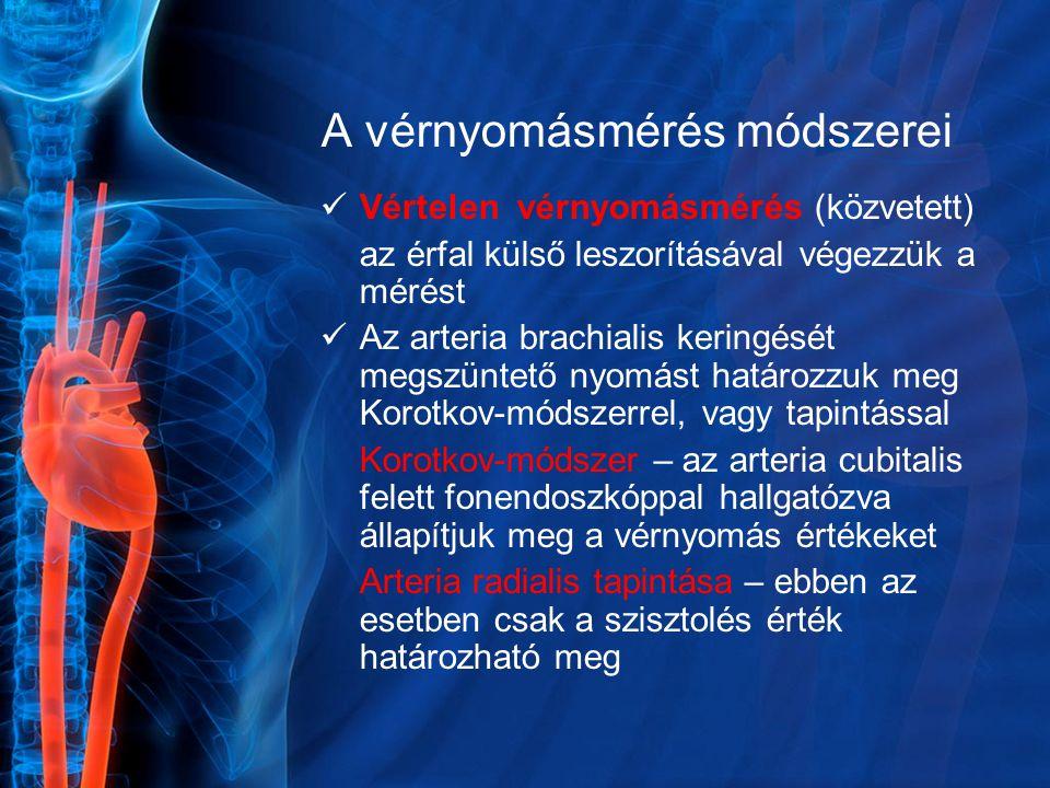 A vérnyomásmérés módszerei Vértelen vérnyomásmérés (közvetett) az érfal külső leszorításával végezzük a mérést Az arteria brachialis keringését megszü