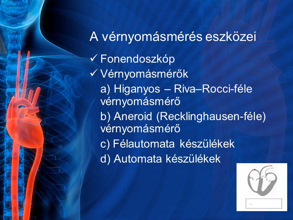 A vérnyomásmérés eszközei Fonendoszkóp Vérnyomásmérők a) Higanyos – Riva–Rocci-féle vérnyomásmérő b) Aneroid (Recklinghausen-féle) vérnyomásmérő c) Fé