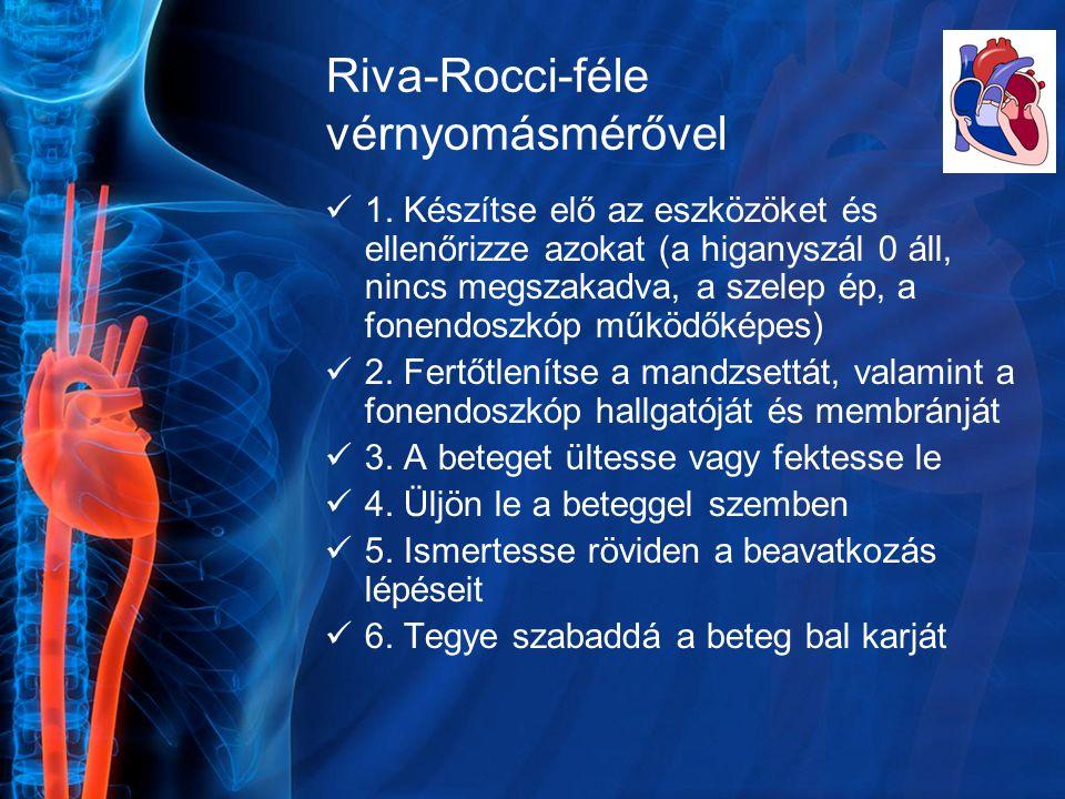Riva-Rocci-féle vérnyomásmérővel 1. Készítse elő az eszközöket és ellenőrizze azokat (a higanyszál 0 áll, nincs megszakadva, a szelep ép, a fonendoszk