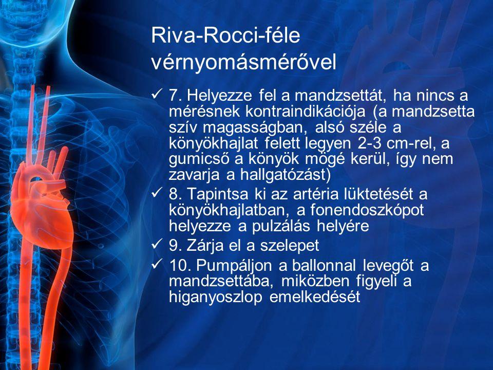 Riva-Rocci-féle vérnyomásmérővel 7. Helyezze fel a mandzsettát, ha nincs a mérésnek kontraindikációja (a mandzsetta szív magasságban, alsó széle a kön