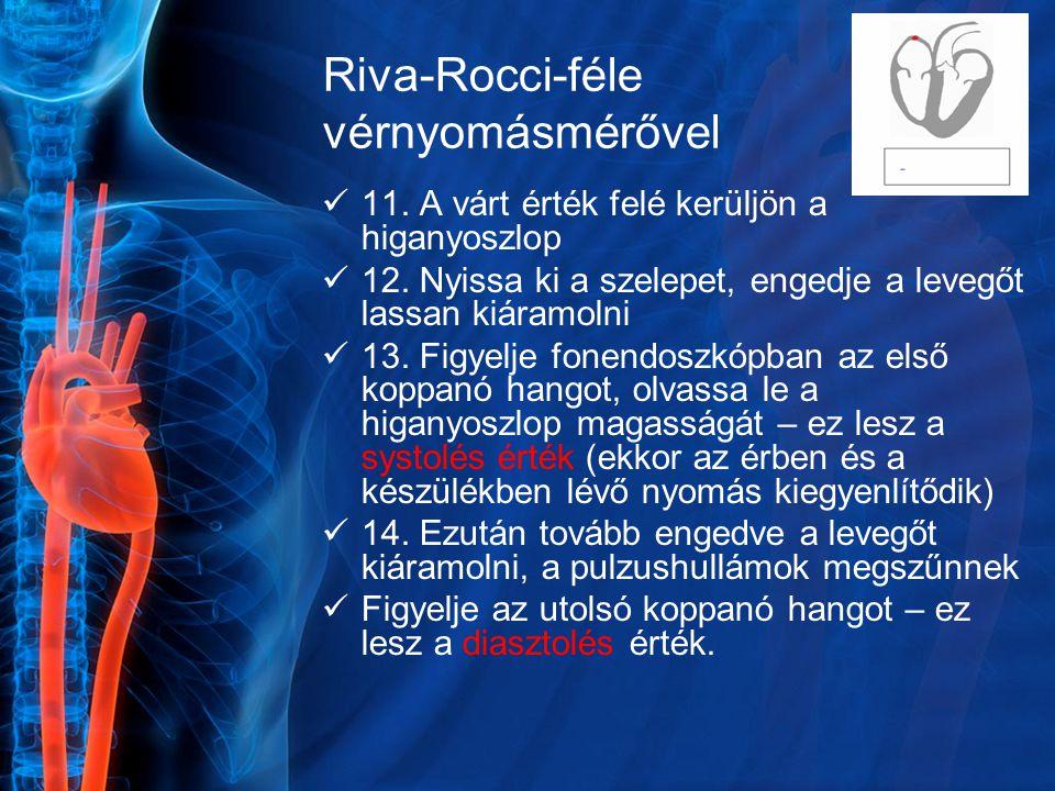 Riva-Rocci-féle vérnyomásmérővel 11. A várt érték felé kerüljön a higanyoszlop 12. Nyissa ki a szelepet, engedje a levegőt lassan kiáramolni 13. Figye