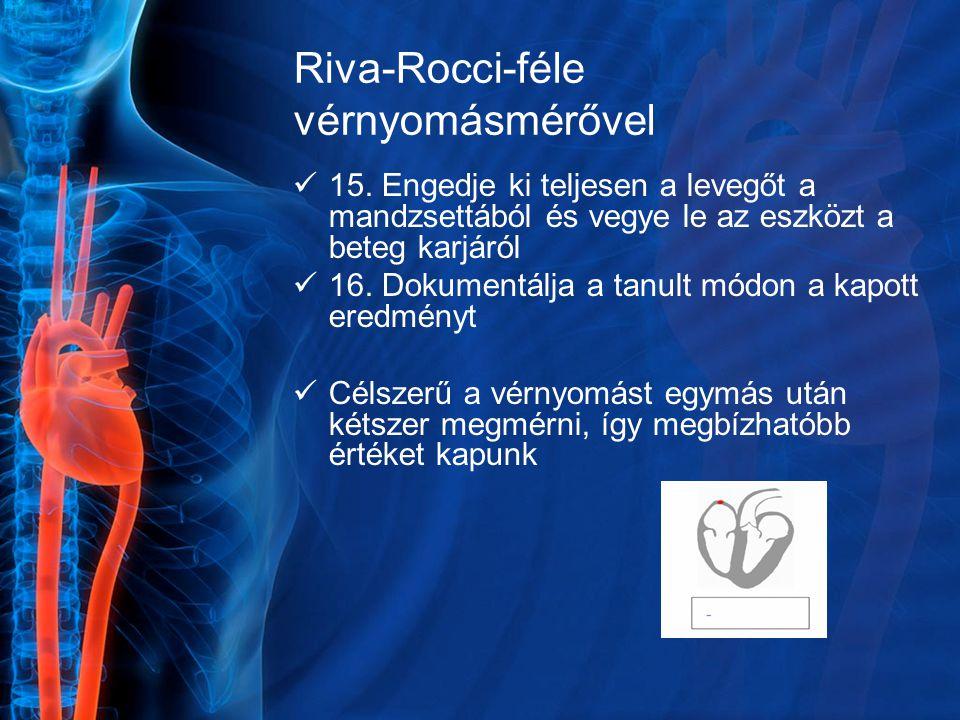 Riva-Rocci-féle vérnyomásmérővel 15. Engedje ki teljesen a levegőt a mandzsettából és vegye le az eszközt a beteg karjáról 16. Dokumentálja a tanult m