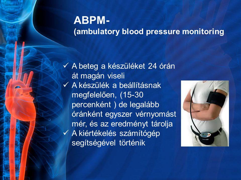 ABPM- (ambulatory blood pressure monitoring A beteg a készüléket 24 órán át magán viseli A készülék a beállításnak megfelelően, (15-30 percenként ) de