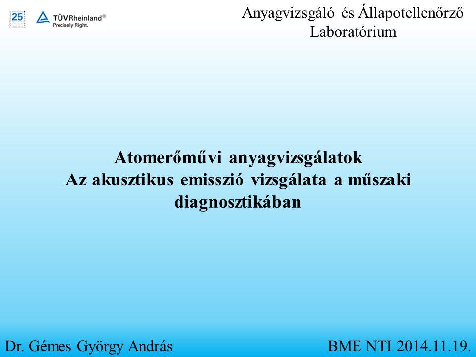 Anyagvizsgáló és Állapotellenőrző Laboratórium Dr. Gémes György AndrásBME NTI 2014.11.19. Atomerőművi anyagvizsgálatok Az akusztikus emisszió vizsgála