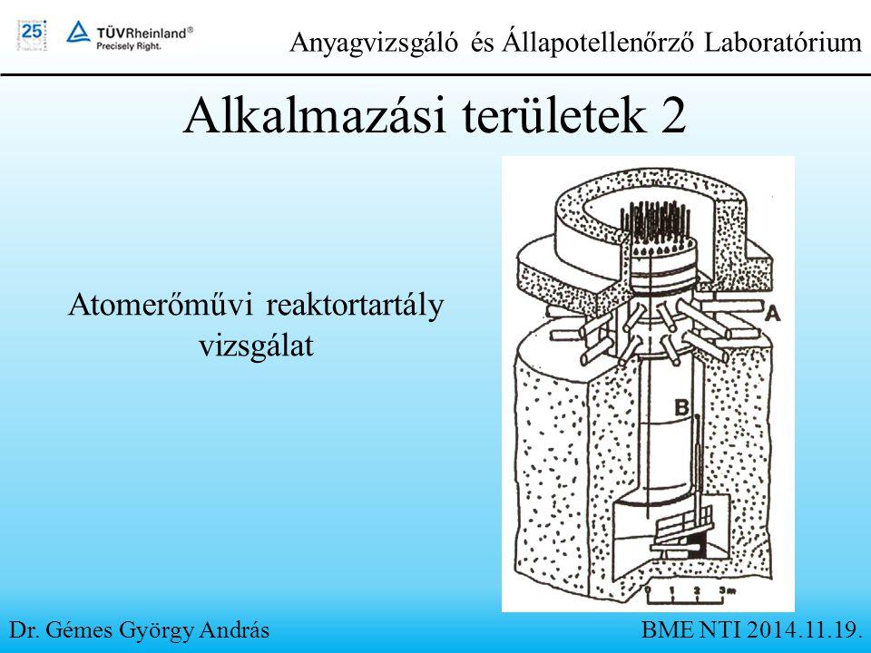 Alkalmazási területek 2 Atomerőművi reaktortartály vizsgálat Dr. Gémes György András Anyagvizsgáló és Állapotellenőrző Laboratórium BME NTI 2014.11.19