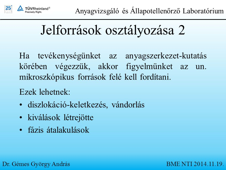 Jelforrások osztályozása 2 Ezek lehetnek: diszlokáció-keletkezés, vándorlás kiválások létrejötte fázis átalakulások Dr. Gémes György András Ha tevéken