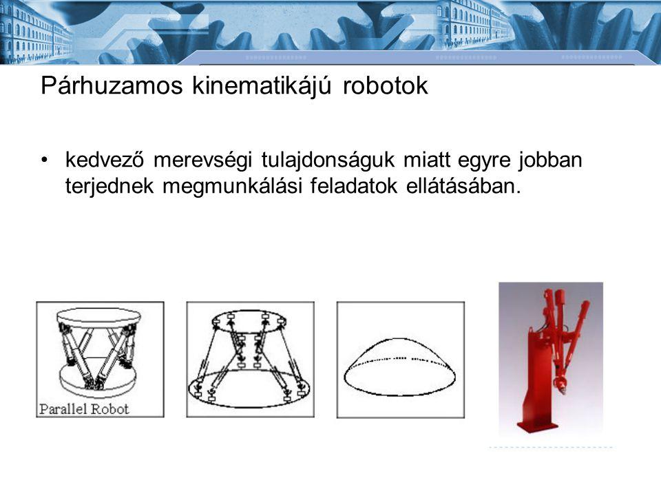 Párhuzamos kinematikájú robotok kedvező merevségi tulajdonságuk miatt egyre jobban terjednek megmunkálási feladatok ellátásában.