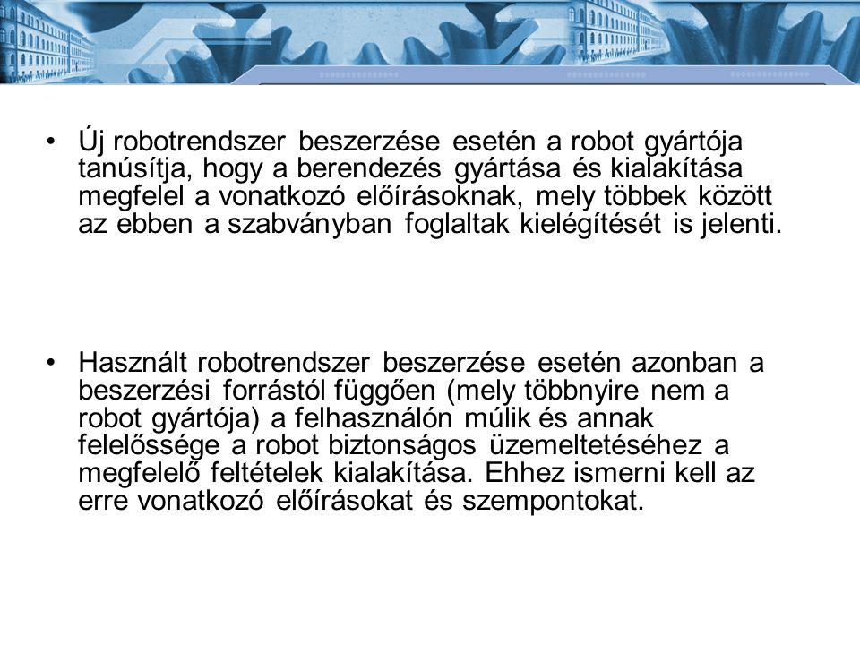 Új robotrendszer beszerzése esetén a robot gyártója tanúsítja, hogy a berendezés gyártása és kialakítása megfelel a vonatkozó előírásoknak, mely többek között az ebben a szabványban foglaltak kielégítését is jelenti.