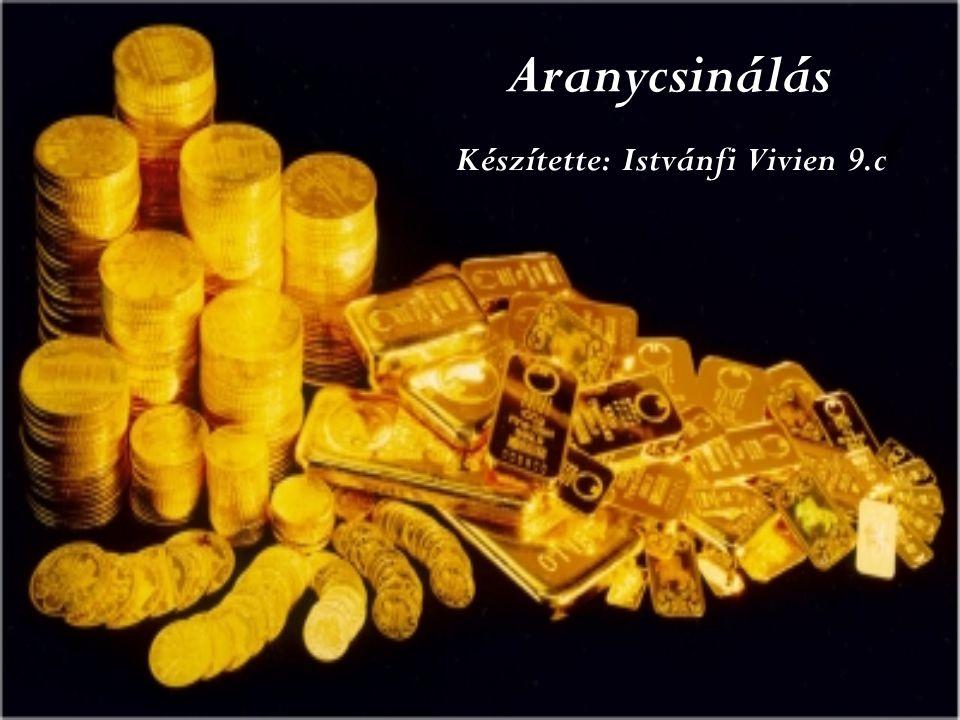 Aranycsinálás Készítette: Istvánfi Vivien 9.c