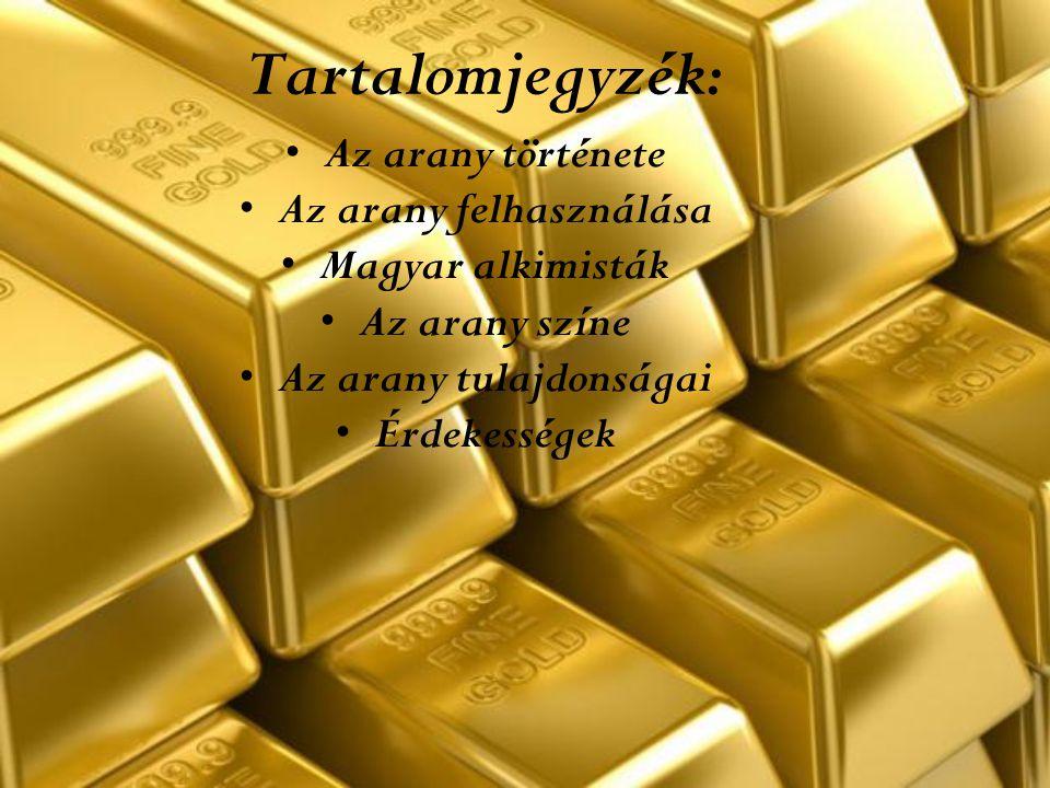 Tartalomjegyzék: Az arany története Az arany felhasználása Magyar alkimisták Az arany színe Az arany tulajdonságai Érdekességek
