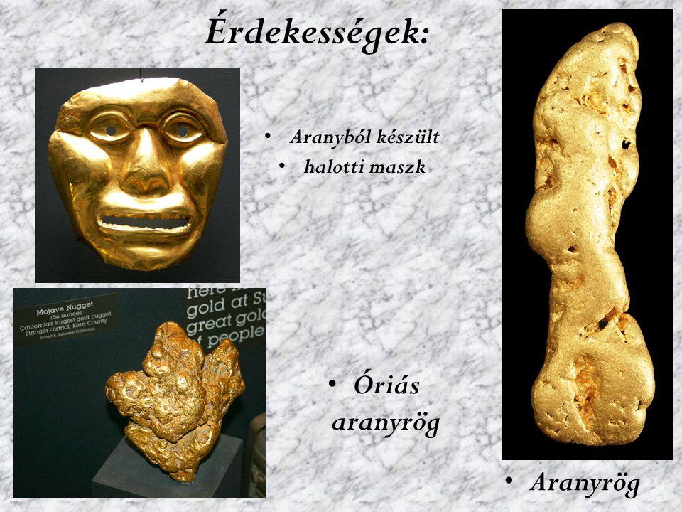 Érdekességek: Aranyból készült halotti maszk Aranyrög Óriás aranyrög