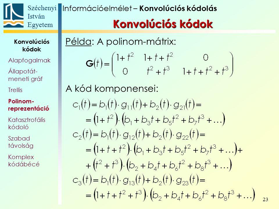 Széchenyi István Egyetem 23 Példa: A polinom-mátrix: A kód komponensei: Információelmélet – Konvolúciós kódolás Konvolúciós kódok Alapfogalmak Állapot