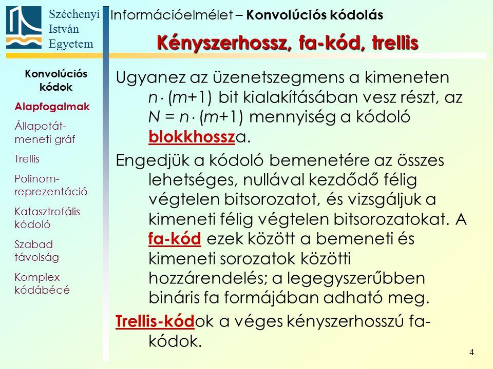 Széchenyi István Egyetem 5 Kódparaméterek A K kényszerhosszú, N blokkhosszú, lineáris, időinvariáns trellis kódokat ( N, K ) paraméterű konvolúciós kód oknak nevezzük.