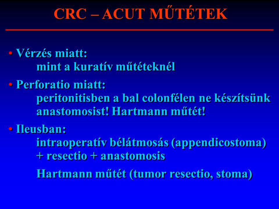 Vérzés miatt: mint a kuratív műtéteknél Perforatio miatt: peritonitisben a bal colonfélen ne készítsünk anastomosist! Hartmann műtét! Ileusban: intrao